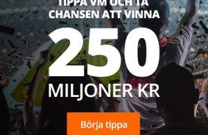 TIPPA VM OCH TA CHANSEN ATT VINNA 250 MILJONER KR
